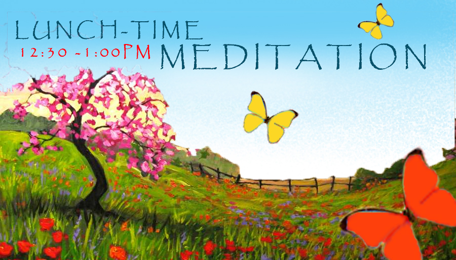 Lunchtime Meditation |  Tue - Fri   |  12:30  pm - 1:00 pm